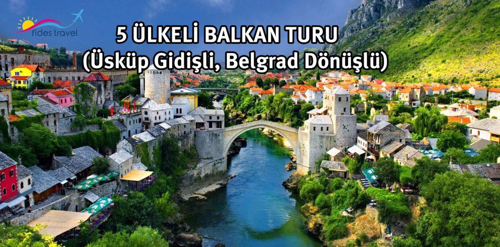 5 Ülkeli Balkanlar Turu ( Üsküp'ten Belgrad'a)